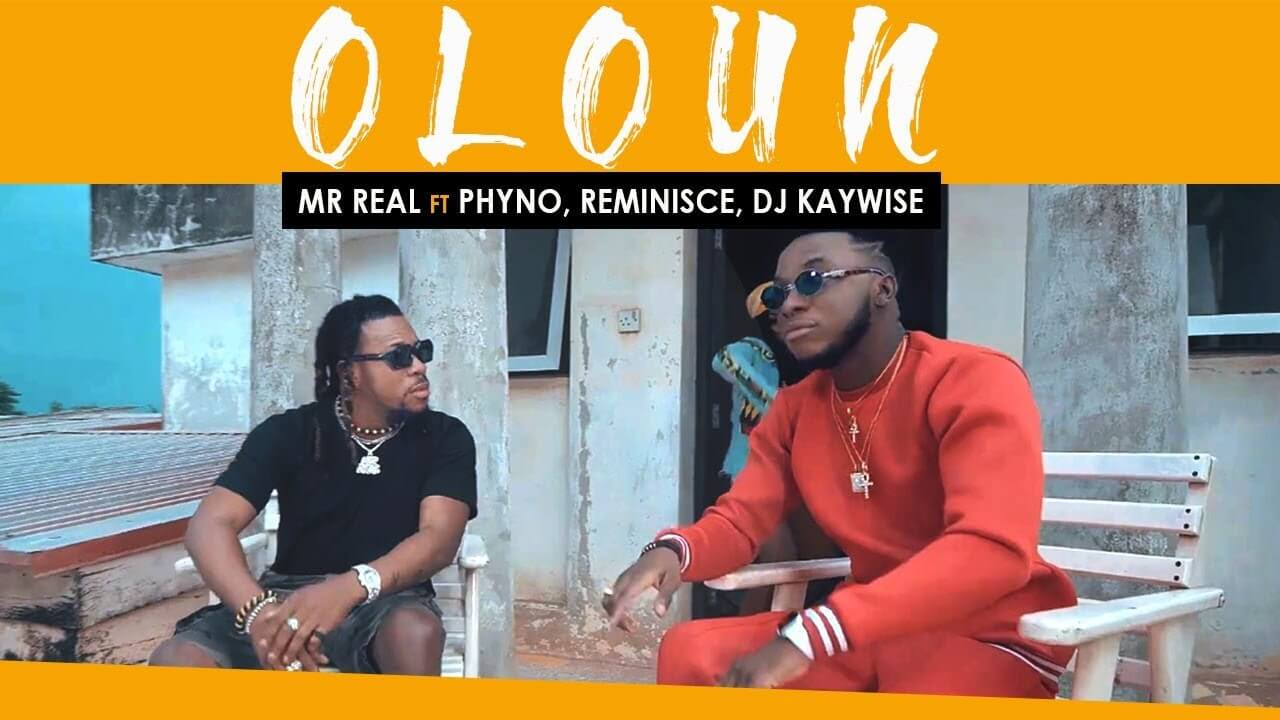 VIDEO: Mr Real – Oloun ft. Phyno, Reminisce & DJ Kaywise