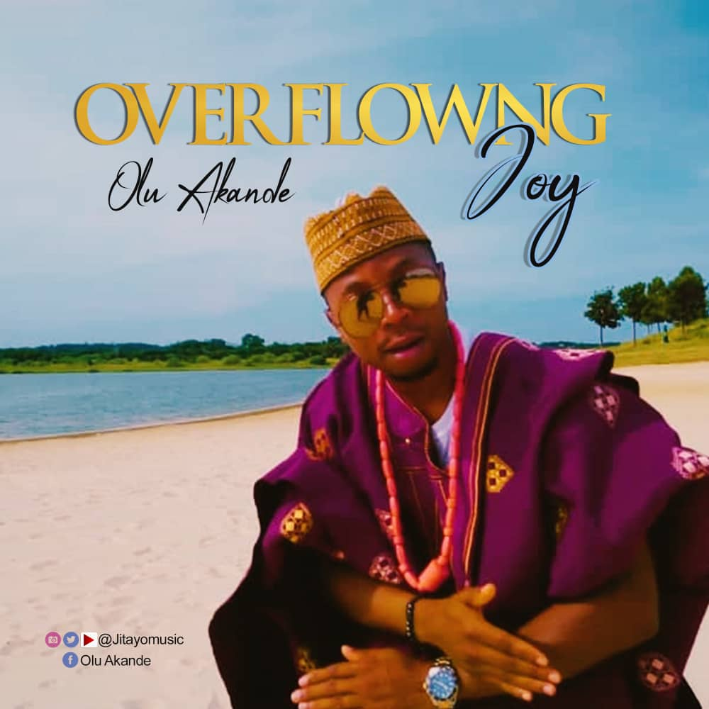 VIDEO: Olu Akande – Overflowing Joy