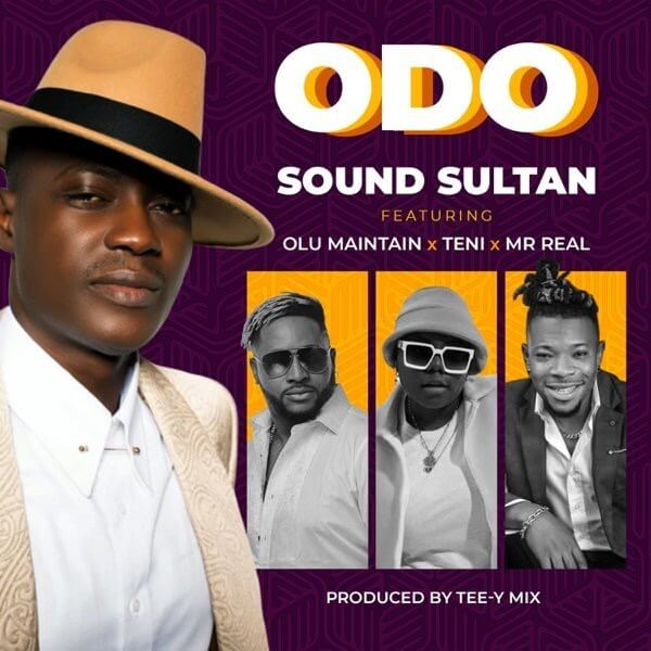 VIDEO: Sound Sultan – Odo ft. Olu Maintain, Teni & Mr Real