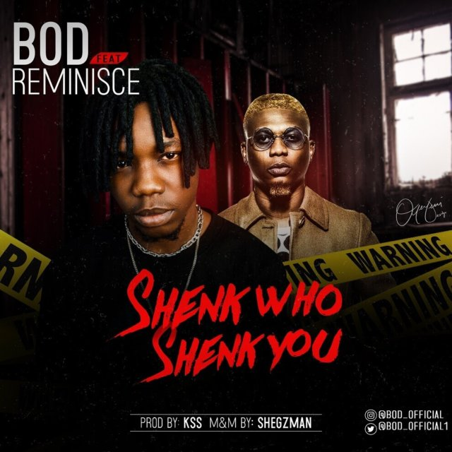 VIDEO: BOD ft. Reminisce – Shenk Who Shenk You