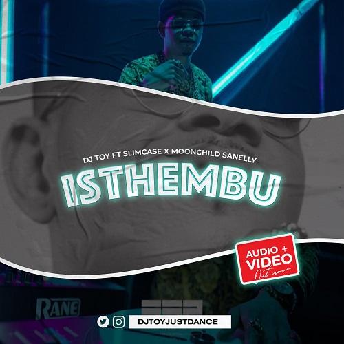VIDEO: DJ Toy ft. Slimcase X MoonChild Sanelly – Isthembu
