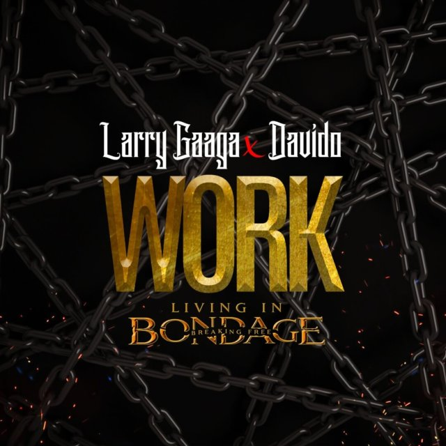 Stream: Larry Gaaga ft. Davido – Work (Living In Bondage)