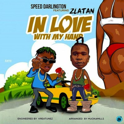 MUSIC: Speed Darlington ft. Zlatan – In Love With My Hands