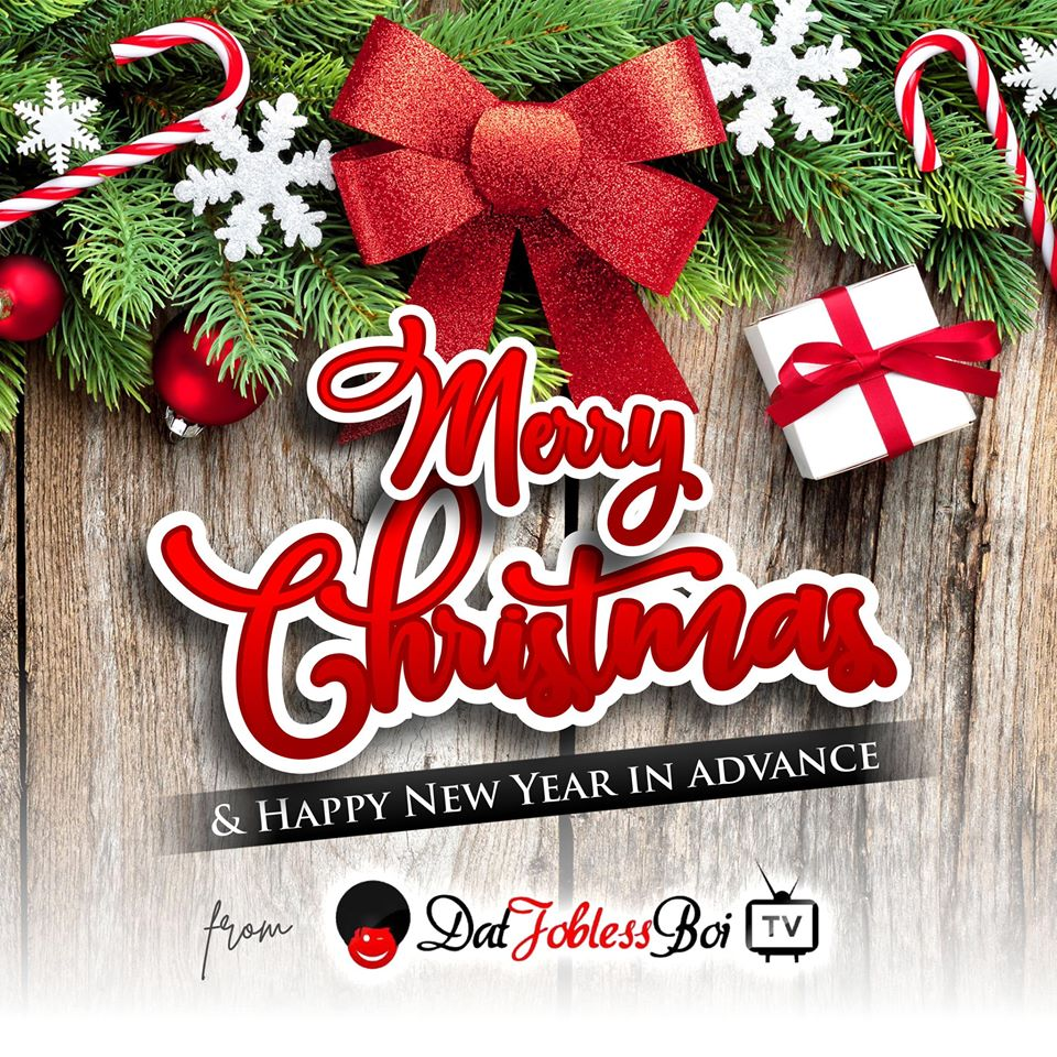 COMPLIMENTS OF THE SEASON FROM ALL OF US AT DATJOBLESSBOI TV!!!