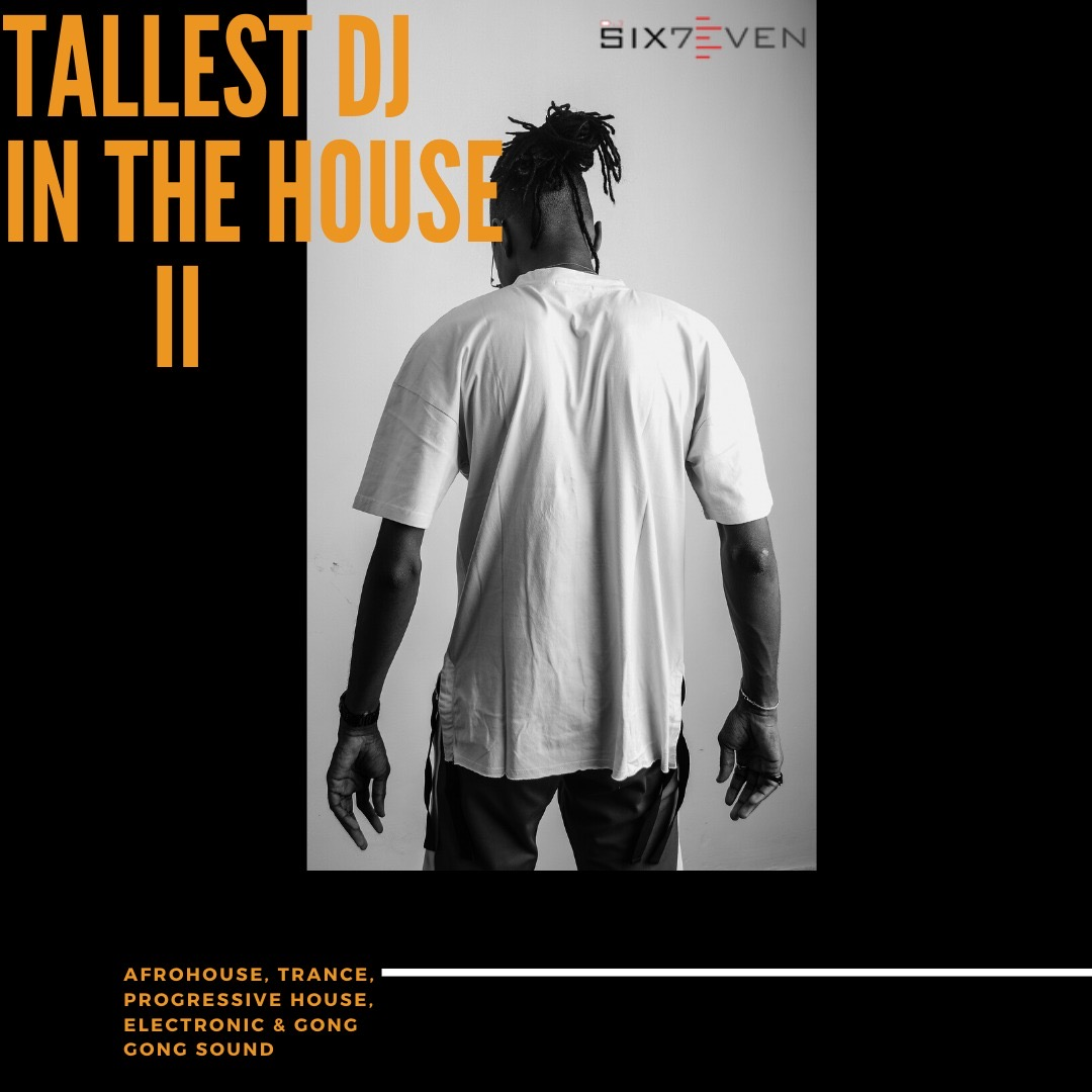 Mixtape: DJ Six7even – The Tallest DJ In The House II || @djsix7even