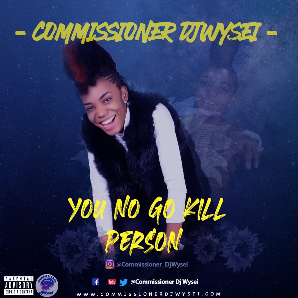 Commissioner DJ Wysei Debuts with You No Go Kill Person
