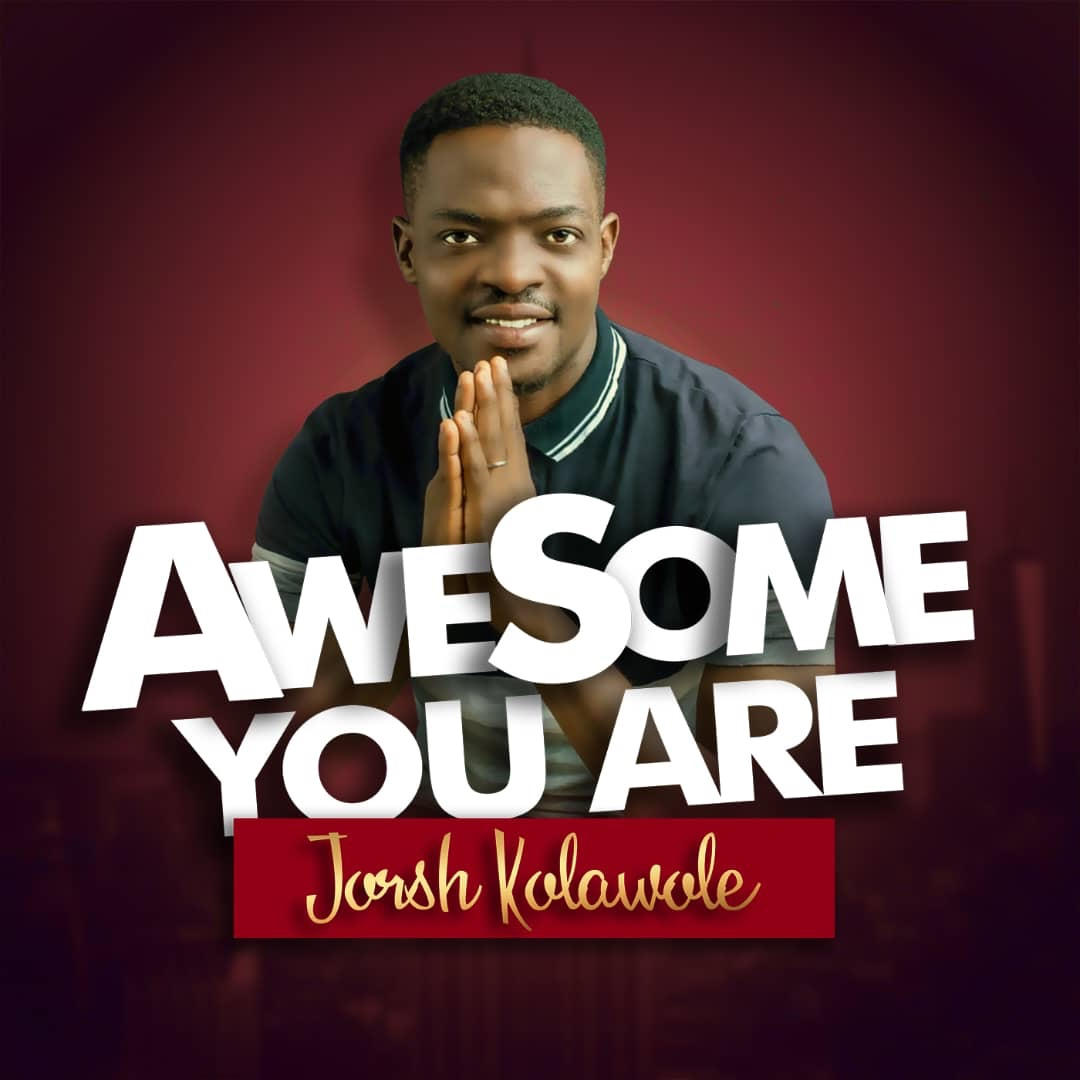 "Gopsel singer ""Jorsh Kolawole"" delivers an highly spirited single titled ""Awesome You Are"""