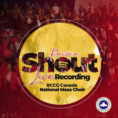 "RCCG Canada National Mass Choir releases Debut Live Recording ""Raise A Shout"""