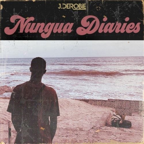 J.Derobie Rolls Out His Brand New EP titled 'Nungua Diaries'