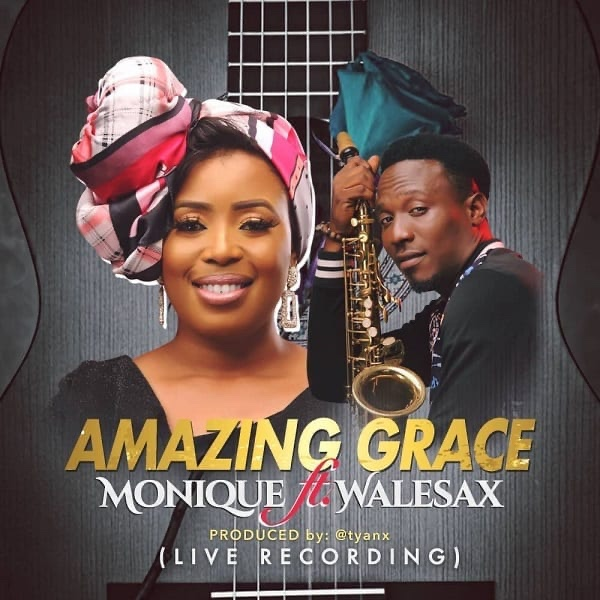 """Monique collaborates with Wale Sax in new single titled """"Amazing Grace""""."""