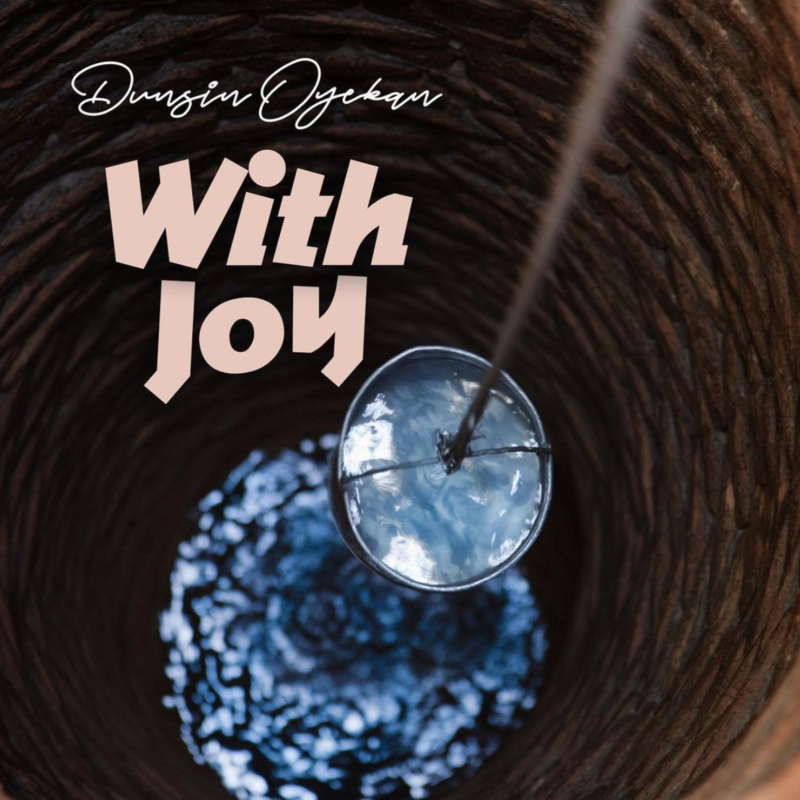 "Revivalist, The Eagle – Dunsin Oyekan drops ""With Joy"" Visuals"