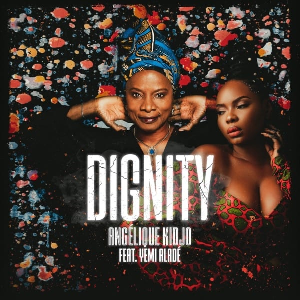 Angelique Kidjo & Yemi Alade collaborates to serve us new record named 'Dignity'