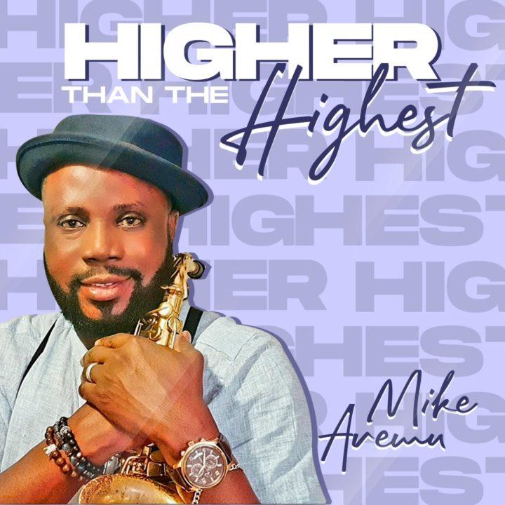 Gospel Singer, Mike Aremu drops new single, 'Higher Than The Highest' – Listen!